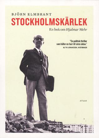 Socialdemokraten Hjalmar Mehr, som Stockholmskärlek (2010) är en biografi över, var enligt Björn Elmbrant en äkta pragmatiker.