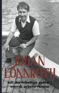Omslag till boken Johan Lönnroth och det frihetliga spåret i svensk arbetarrörelse.